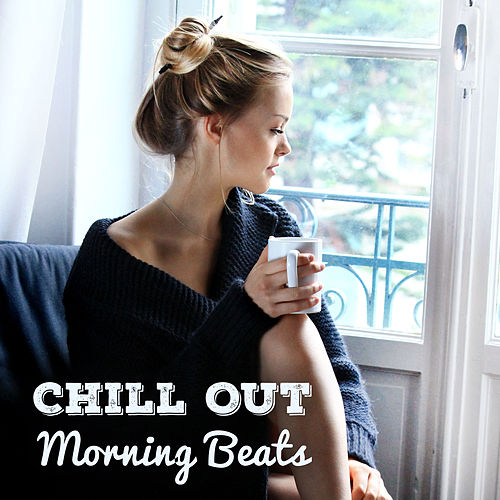 Chill Out Morning Beats by Chillout Lounge