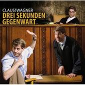 Drei Sekunden Gegenwart von Claus von Wagner