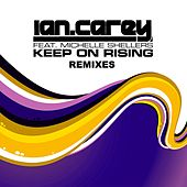 Keep On Rising (feat. Michelle Shellers) (Remixes) by Ian Carey