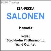 Esa-Pekka Salonen: Memoria by Andreas Alin, Jesper Harryson, Hermann Stefánsson, Kristofer Öberg, Jens-Christoph Lemke, Royal Stockholm Philharmonic Wind Quintet