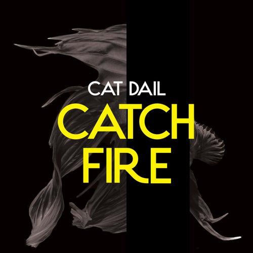 Catch Fire by Cat Dail
