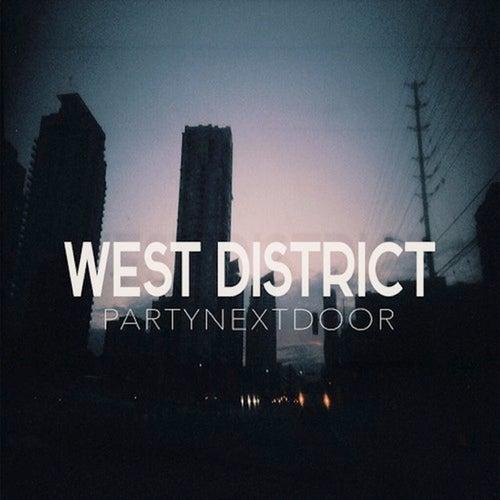West District by PARTYNEXTDOOR