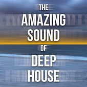 The Amazing Sound of Deep House by Various Artists