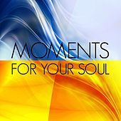 Moments for Your Soul by Various Artists