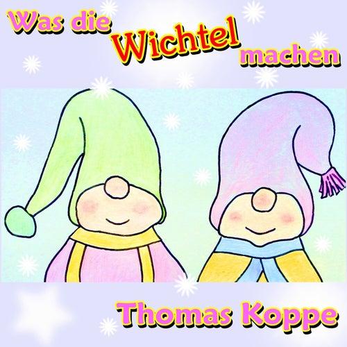 Was die Wichtel machen von Thomas Koppe