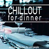Chillout for Dinner (Exclusive Selection for Cool People) by Various Artists