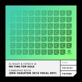 No Time for Hulk (Camelphat Re-Fix) (Erik Hagleton 2018 Vocal Edit) von DJ Wady