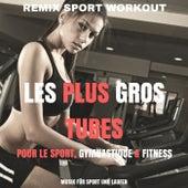 Les plus gros tubes pour le sport, gymnastique & fitness (Musik für Sport und Laufen) de Remix Sport Workout
