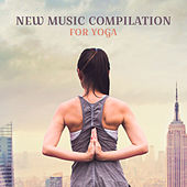 New Music Compilation for Yoga by Yoga Music