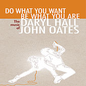 Do What You Want, Be What You Are: The Music Of Daryl Hall & John Oates by Hall & Oates