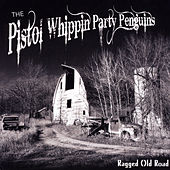 Ragged Old Road by The Pistol Whippin Party Penguins