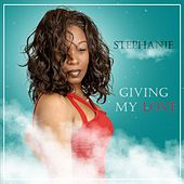 Giving My Love by Stephanie