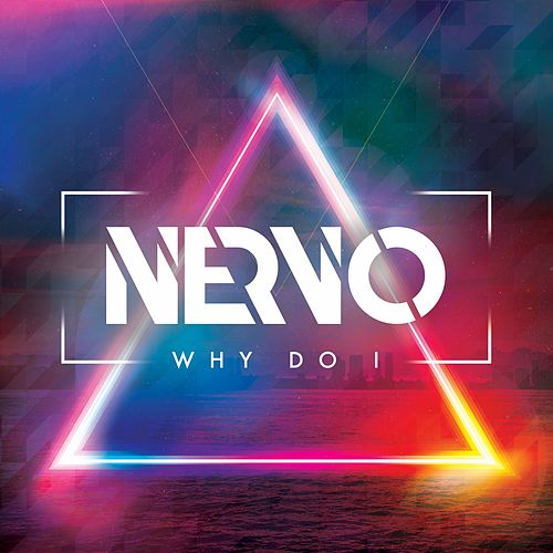 Why Do I by Nervo