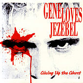 Giving Up The Ghost de Gene Loves Jezebel