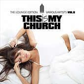 This Is My Church, Vol. 8 (The Lounge Edition) by Various Artists