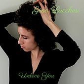 Unlove You by Gina Lucchesi