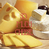 So Much Cheese by Yancy El Jeffe