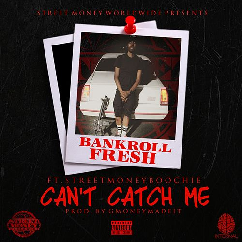 Can't Catch Me (feat. Street Money Boochie) de Bankroll Fresh