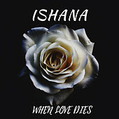 When Love Dies von Ishana