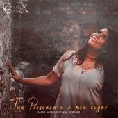 A Tua Presença É o Meu Lugar by Carla Garcia