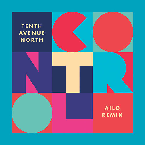 Control (AILO Remix) by Tenth Avenue North