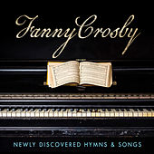 Fanny Crosby: Newly Discovered Hymns & Songs de Various Artists