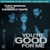 You're Good for Me - Extended Club Mixes, Vol. 2 by Tony Moran