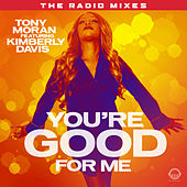 You're Good for Me - Radio Mixes by Tony Moran