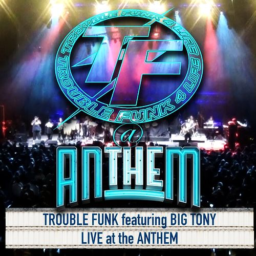Live at the Anthem (Live) [feat. Big Tony] by Trouble Funk
