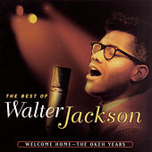 The Best Of Walter Jackson - Welcome Home: The OKeh Years by Walter Jackson