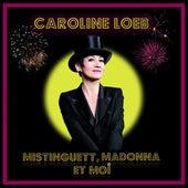 Mistinguett, Madonna et Moi de Caroline Loeb