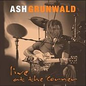 Live At the Corner by Ash Grunwald