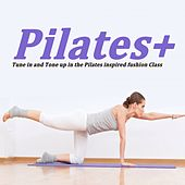 Pilates+ (Tune in and Tone up in the Pilates Inspired Fushion Class) by Pilates+