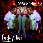 Dance With Me by Toddy Boi