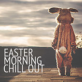 Easter Morning Chill Out by Various Artists