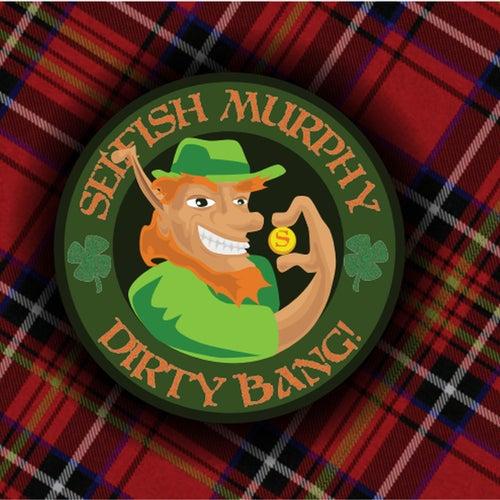 Dirty Bang by Selfish Murphy