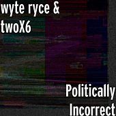 Politically Incorrect by Wyte Ryce