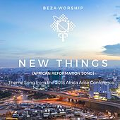 New Things (African Reformation Song) by Beza Worship