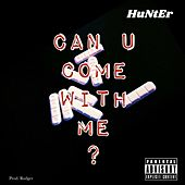 Can U Come With Me? by Hunter