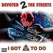I Got Shit to Do (feat. Lost God) by Devoted 2 tha Streets