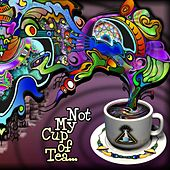 Not My Cup Of Tea - EP by Various Artists