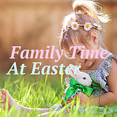 Family Time At Easter de Various Artists