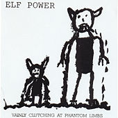 Vainly Clutching At Phantom Limbs by Elf Power