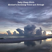 Baby Sleep Shhh Mother's Soothing Voice and Strings by Relaxing Sleep Sound
