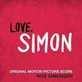 Love, Simon (Original Motion Picture Score) by Rob Simonsen