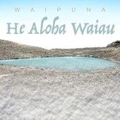 He Aloha Waiau by Waipuna