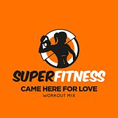 Came Here For Love (Workout Mix) von Super Fitness