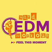 Feel This Moment by Hard EDM Workout