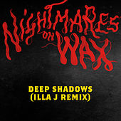 Deep Shadows (Illa J Remix) by Nightmares on Wax