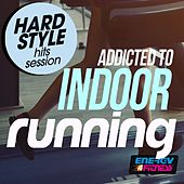 Addicted to Indoor Running Hardstyle Hits Session de Various Artists